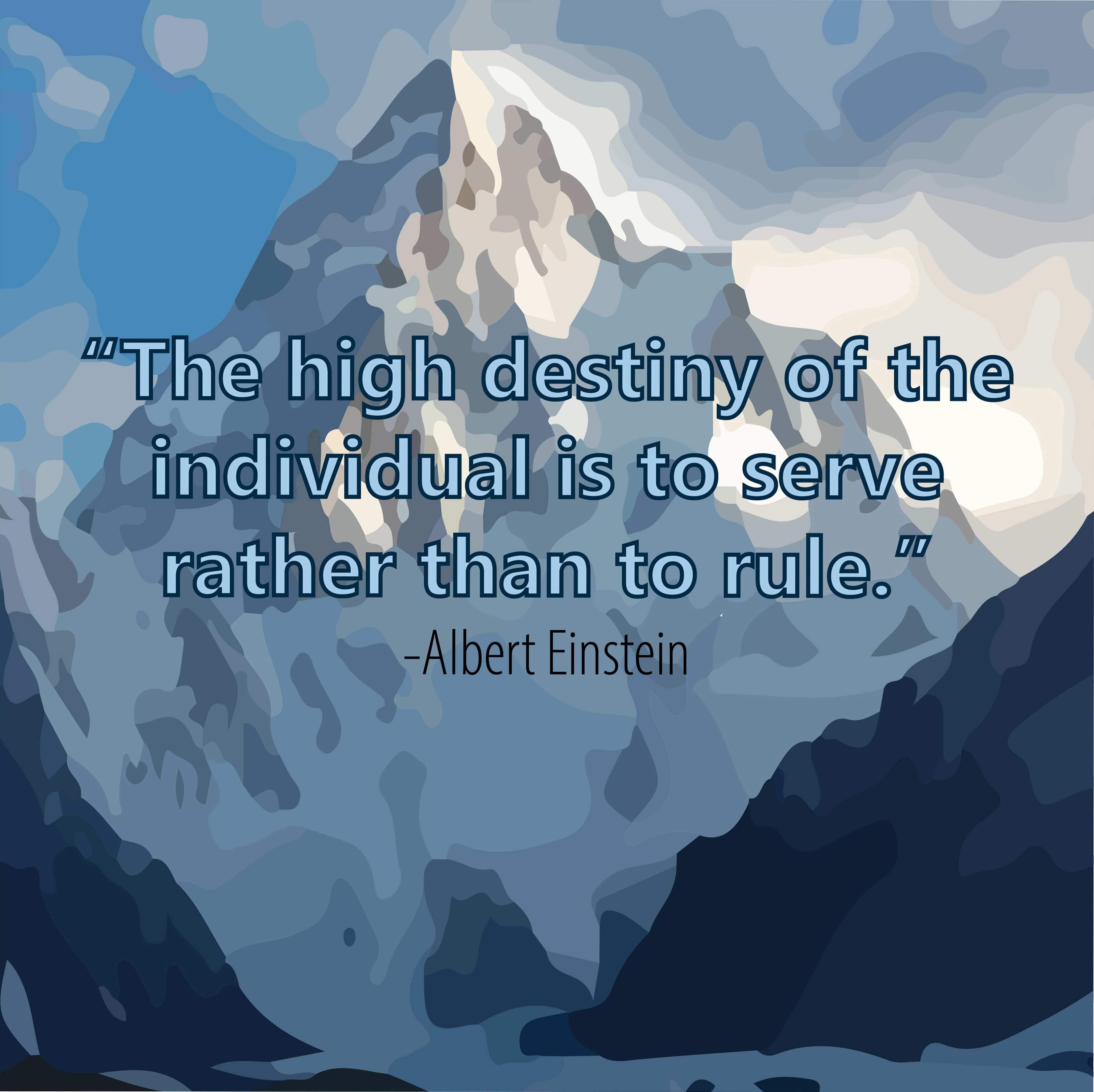 The high destiny of the individual is to serve rather than to rule - Albert Einstein